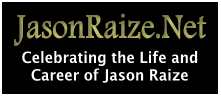 JasonRaize.Net - Celebrating the Life and Career of Jason Raize