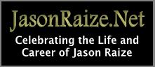 JasonRaize.Net - Celebrating the Life and Career of Jason Raize